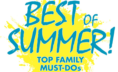 Best of Summer: Top Family MUST DOs